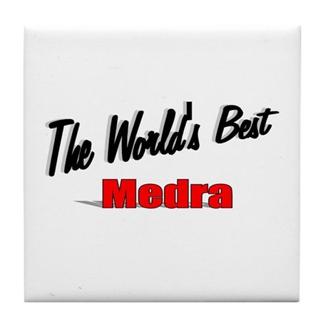 """ The World's Best Medra"" Tile Coaster"