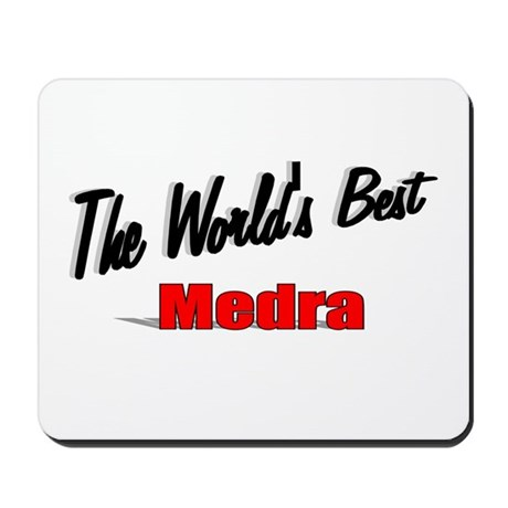""" The World's Best Medra"" Mousepad"