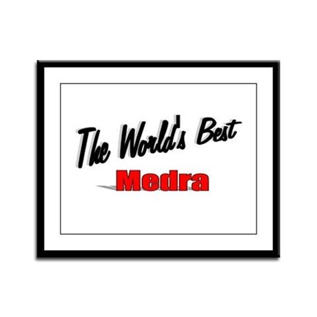 """ The World's Best Medra"" Framed Panel Print"