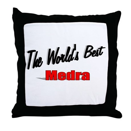""" The World's Best Medra"" Throw Pillow"