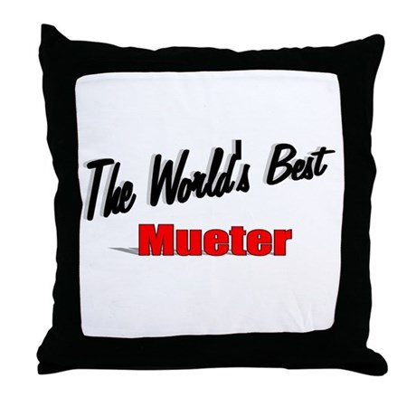 """The World's Best Mueter"" Throw Pillow"