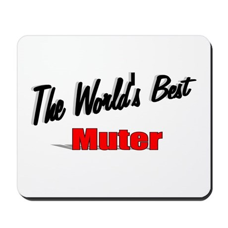 """The World's Best Muter"" Mousepad"
