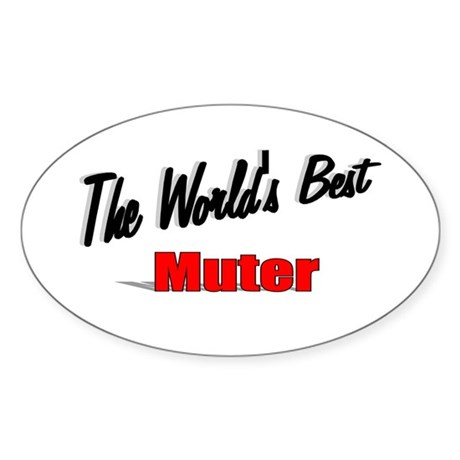 """The World's Best Muter"" Oval Sticker"