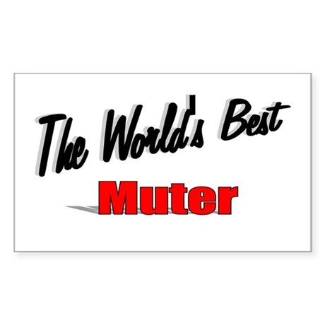 """The World's Best Muter"" Rectangle Sticker"