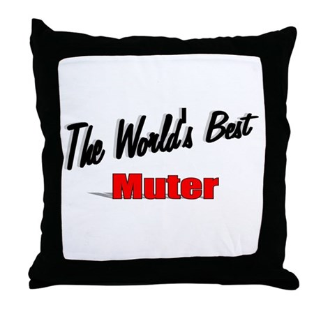 """The World's Best Muter"" Throw Pillow"
