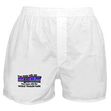 ...mess with whole trailer pa Boxer Shorts