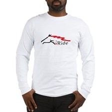 I Ride Long Sleeve T-Shirt