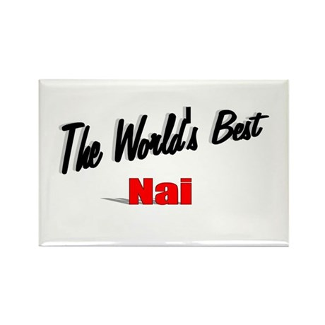 """The World's Best Nai"" Rectangle Magnet"