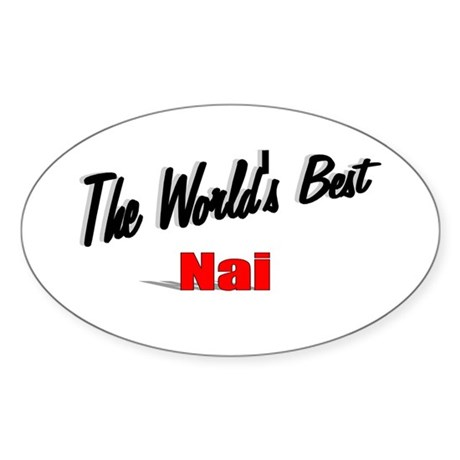 """The World's Best Nai"" Oval Sticker"