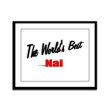 """The World's Best Nai"" Framed Panel Print"