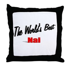 """The World's Best Nai"" Throw Pillow"