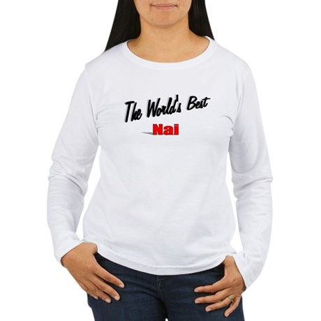 """The World's Best Nai"" Women's Long Sleeve T-Shirt"