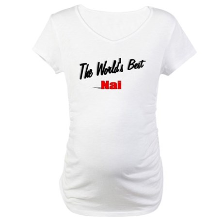 """The World's Best Nai"" Maternity T-Shirt"