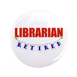 Retired Librarian 3.5&quot; Button