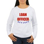 Retired Loan Officer Women's Long Sleeve T-Shirt