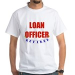 Retired Loan Officer White T-Shirt