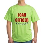 Retired Loan Officer Green T-Shirt