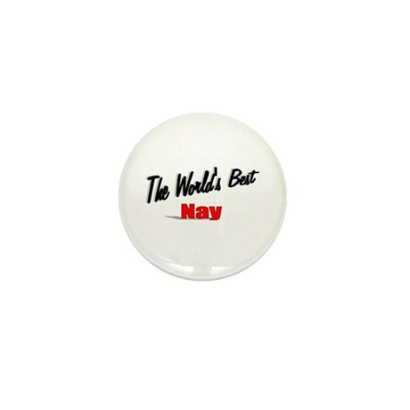 """The World's Best Nay"" Mini Button"