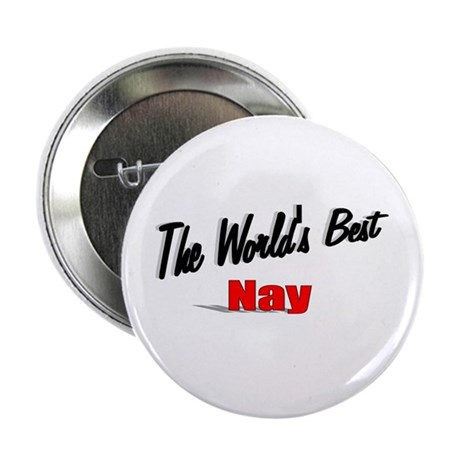 """The World's Best Nay"" 2.25"" Button"