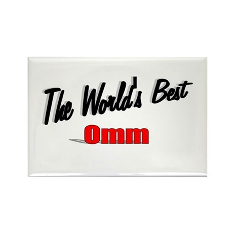 """The World's Best Omm"" Rectangle Magnet"