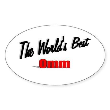 """The World's Best Omm"" Oval Sticker"