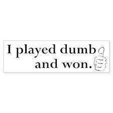 Play Dumb Bumper Stickers