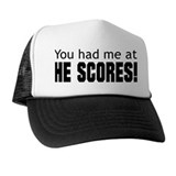 You Had Me at He Scores Trucker Hat