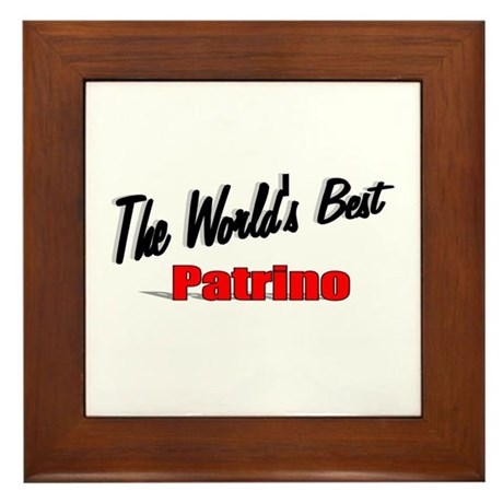 """The World's Best Patrino"" Framed Tile"