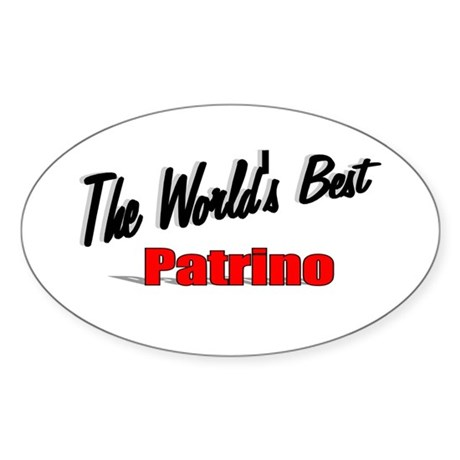 """The World's Best Patrino"" Oval Sticker"