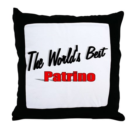 """The World's Best Patrino"" Throw Pillow"
