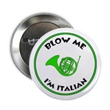 "Blow Me I'm Italian! 2.25"" Button"