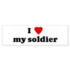I Love my soldier Bumper Bumper Sticker