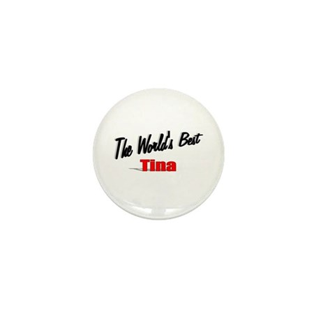 &quot;The World's Best Tina&quot; Mini Button
