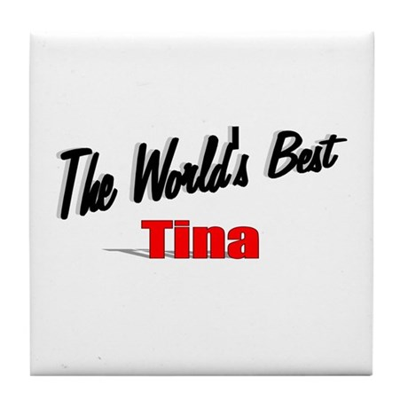 &quot;The World's Best Tina&quot; Tile Coaster