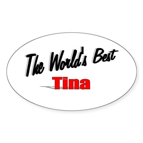&quot;The World's Best Tina&quot; Oval Sticker
