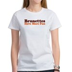Brunettes Have More Fun Women's T-Shirt