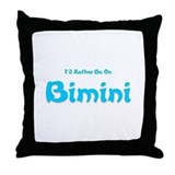 I'd Rather Be...Bimini Throw Pillow
