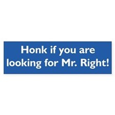 Honk for Mr. Right Bumper Bumper Sticker