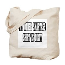 """My Other Smartass Shirt Is Dirty"" Tote Bag"
