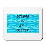 Divers Do It Deeper Mousepad