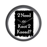 2 need or knot 2 knead? Wall Clock