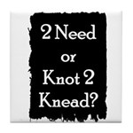 2 need or knot 2 knead? Tile Coaster