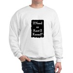 2 need or knot 2 knead? Sweatshirt