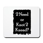 2 need or knot 2 knead? Mousepad