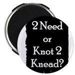 2 need or knot 2 knead? 2.25&quot; Magnet (100 pack)