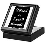 2 need or knot 2 knead? Keepsake Box