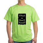 2 need or knot 2 knead? Green T-Shirt