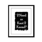 2 need or knot 2 knead? Framed Panel Print