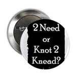 2 need or knot 2 knead? 2.25&quot; Button