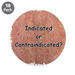 """Indicated or Contraindicated? 3.5"""" Button (10 pack"""